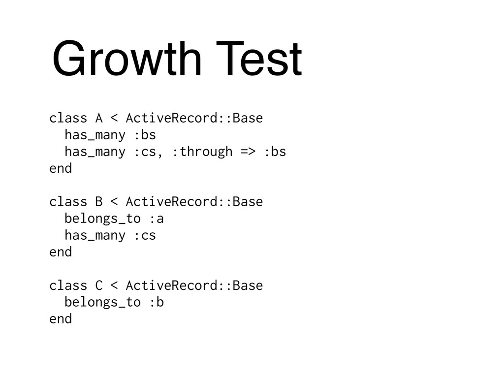 Growth Test class A < ActiveRecord::Base has_ma...