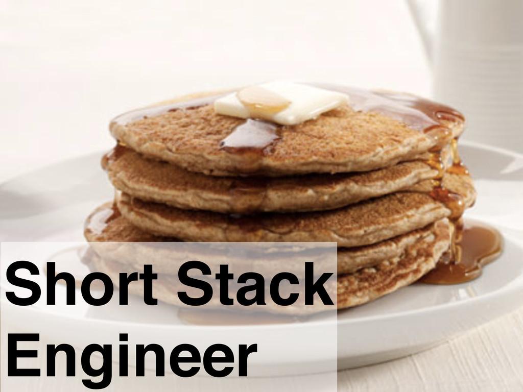 Short Stack Engineer