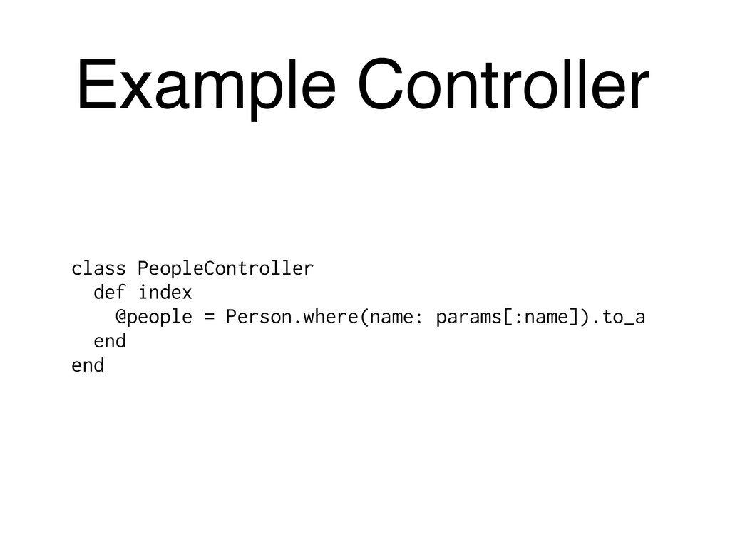 Example Controller class PeopleController def i...