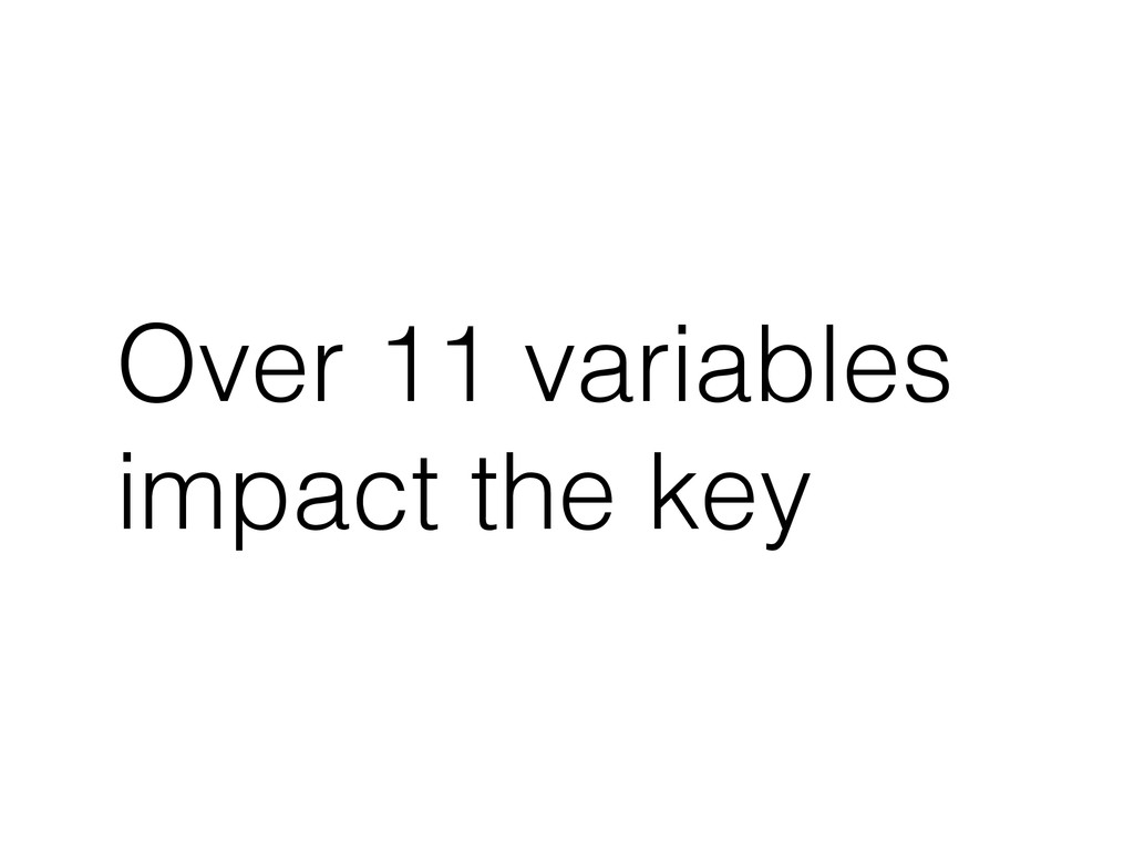 Over 11 variables impact the key