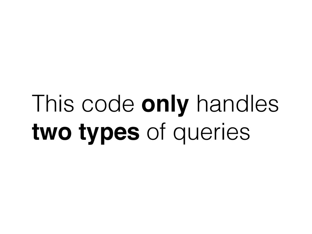 This code only handles two types of queries
