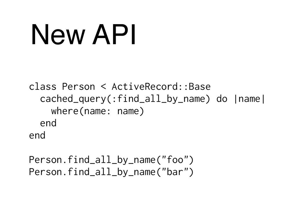 New API class Person < ActiveRecord::Base cache...