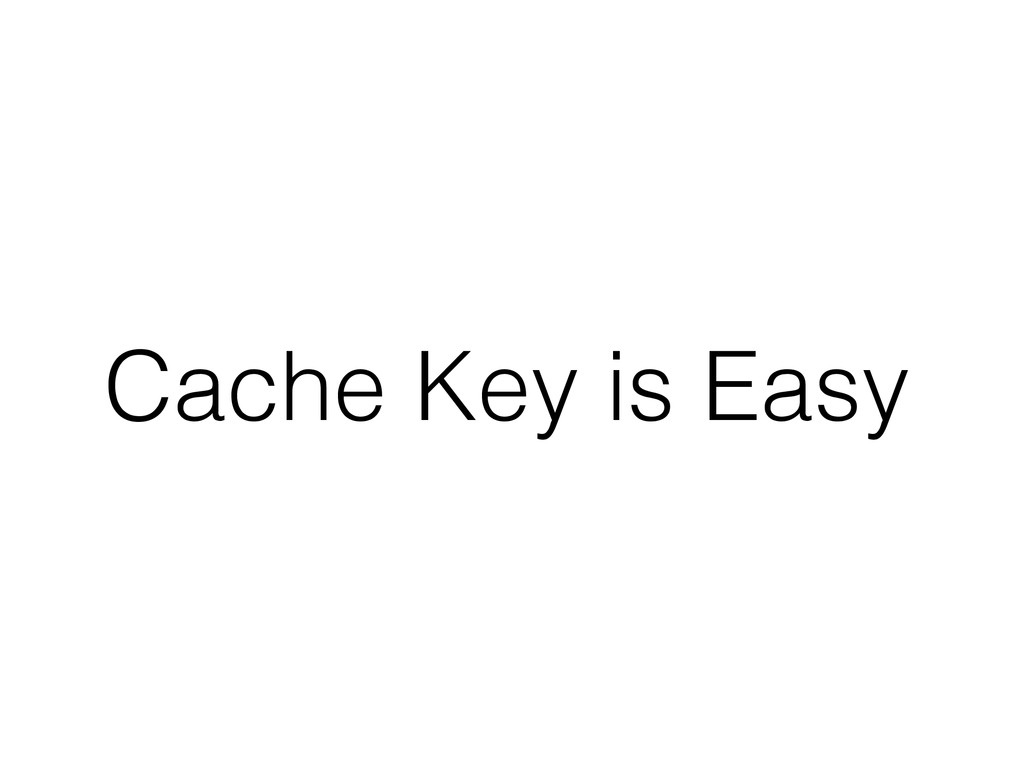 Cache Key is Easy