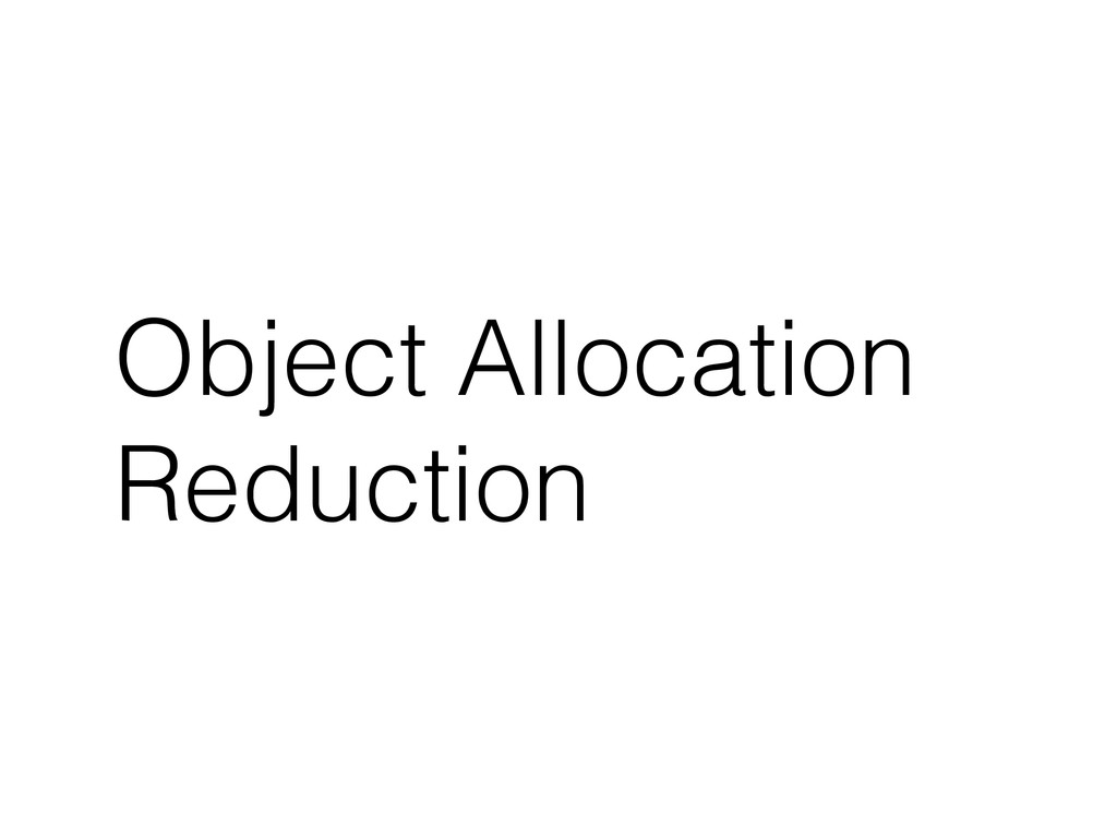 Object Allocation Reduction