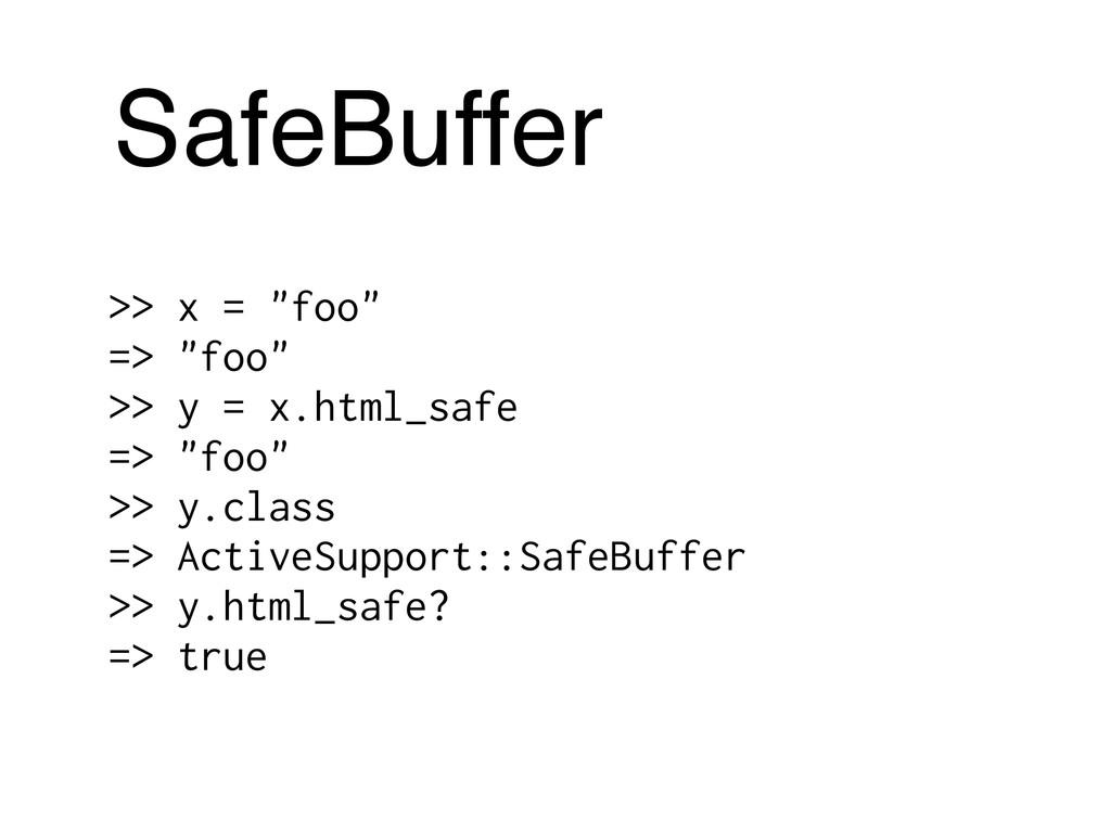 """SafeBuffer >> x = """"foo"""" => """"foo"""" >> y = x.html_..."""