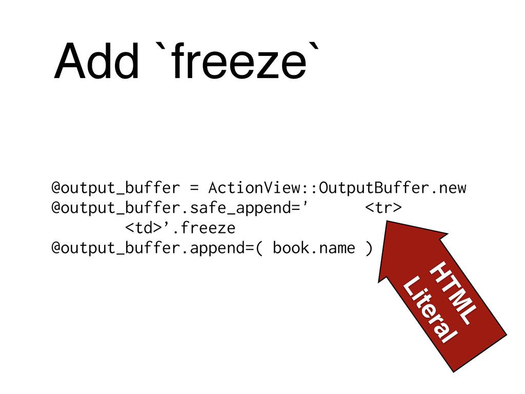 Add `freeze` @output_buffer = ActionView::Outpu...