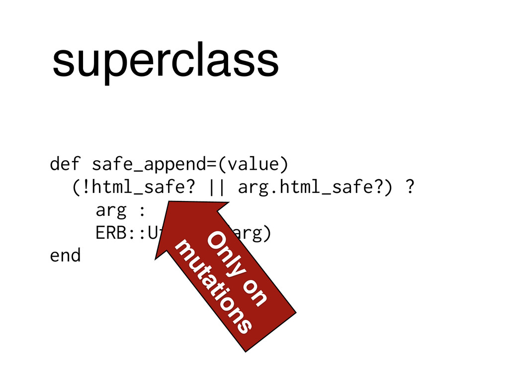 superclass def safe_append=(value) (!html_safe?...