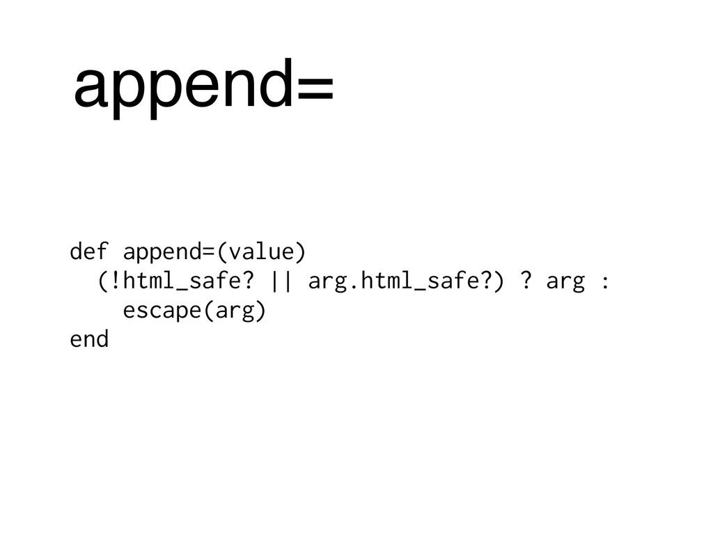 append= def append=(value) (!html_safe? || arg....