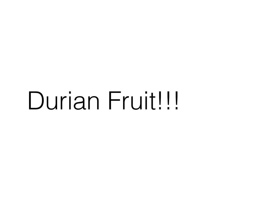 Durian Fruit!!!