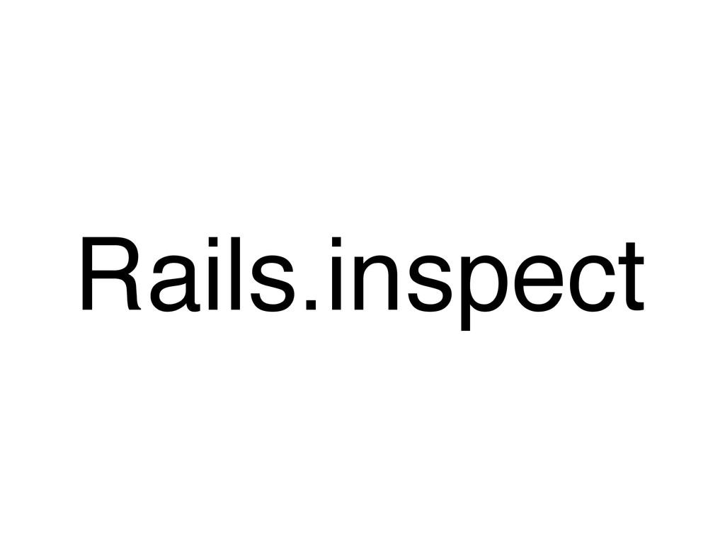 Rails.inspect