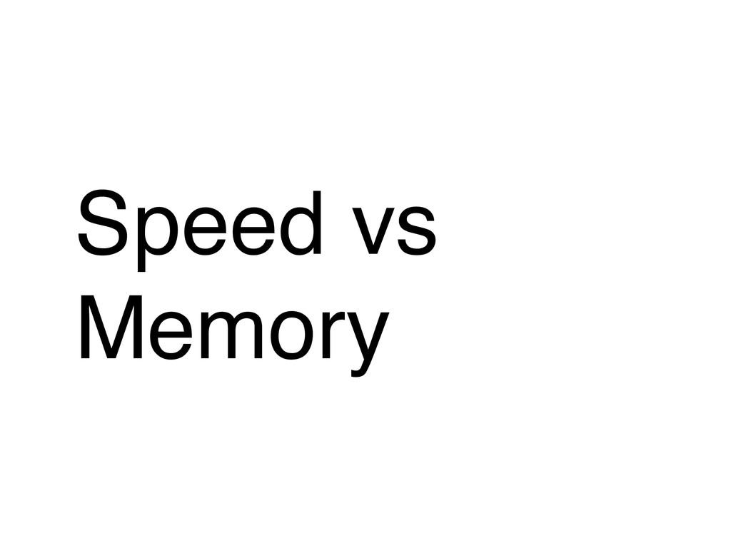Speed vs! Memory