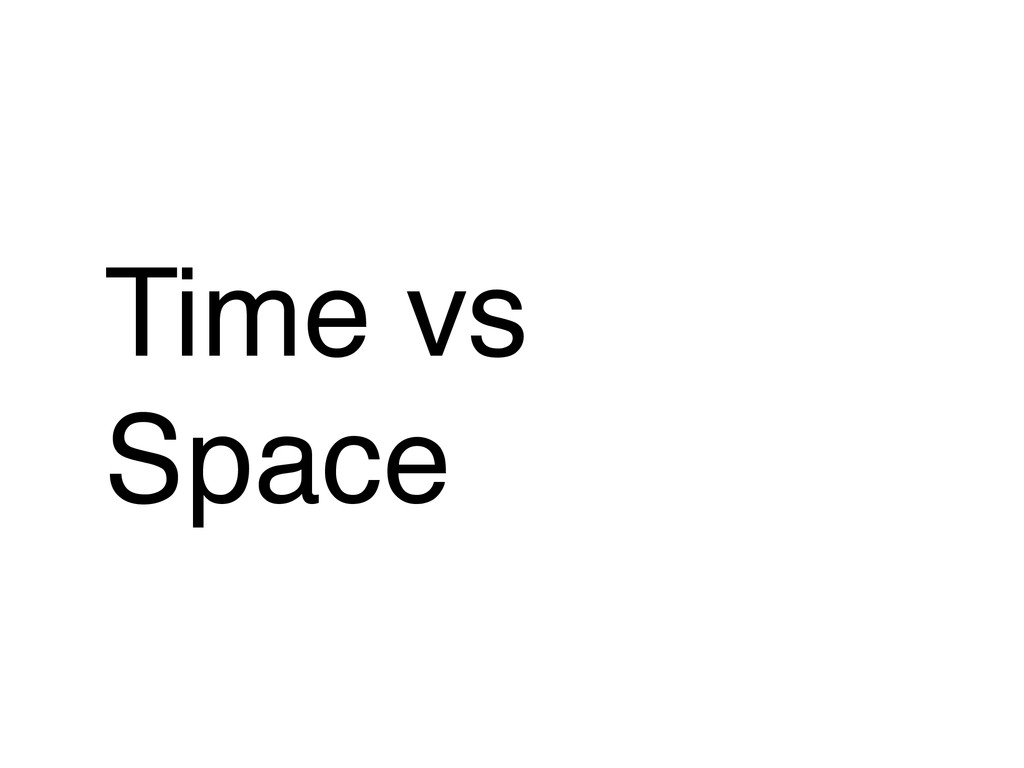 Time vs! Space