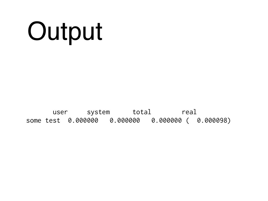 Output user system total real some test 0.00000...