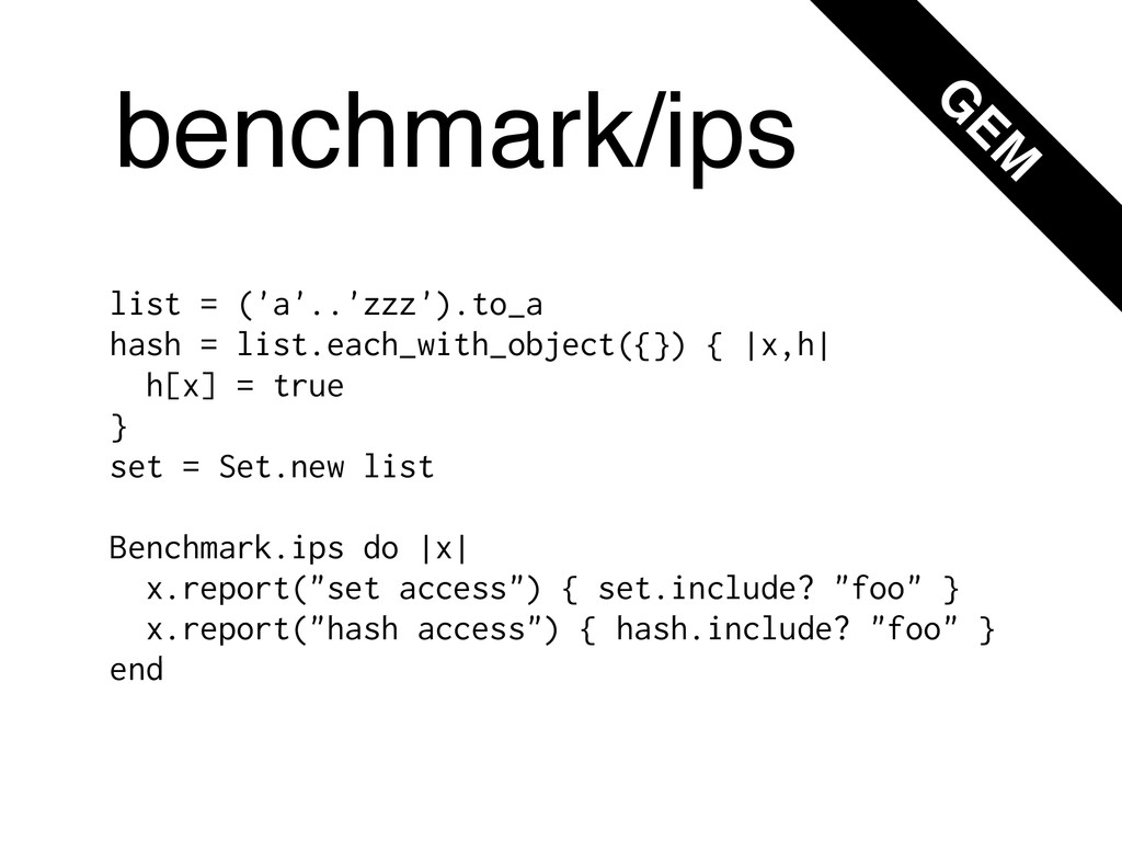 benchmark/ips list = ('a'..'zzz').to_a hash = l...
