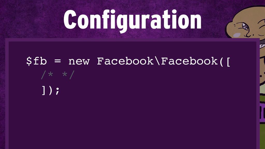 $fb = new Facebook\Facebook([! /* */! ]); Confi...