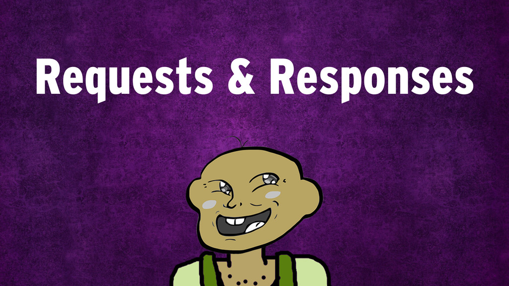 Requests & Responses