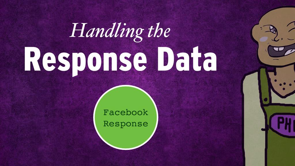 Response Data Handling the Facebook Response