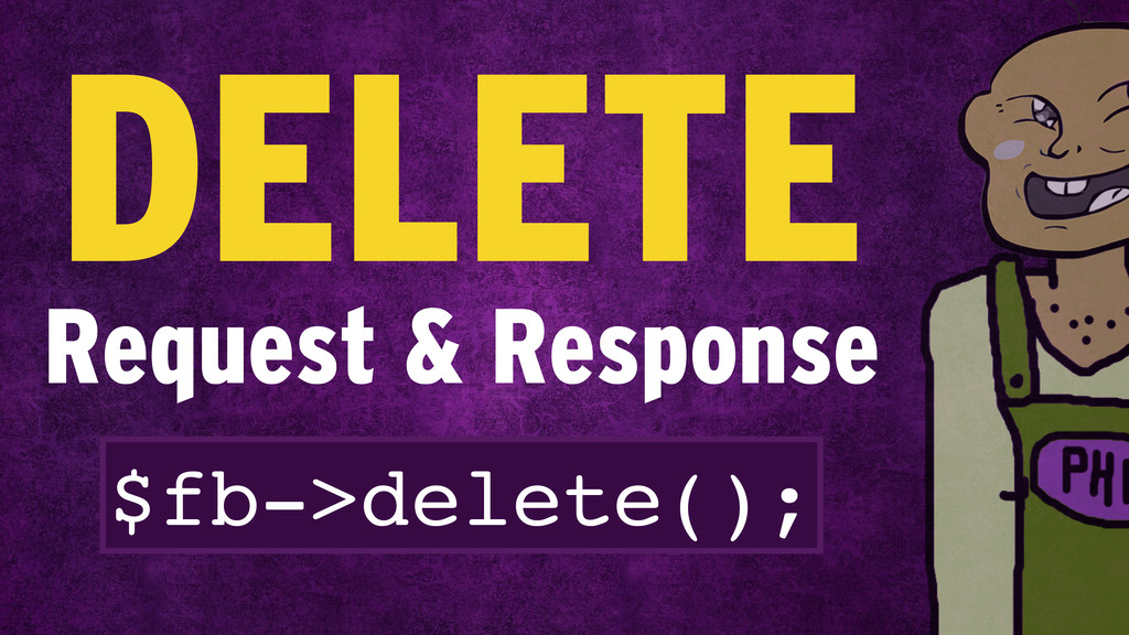 Request & Response DELETE $fb->delete();