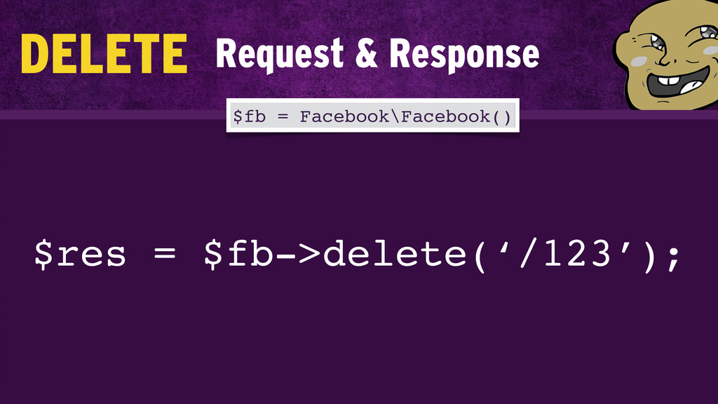 $res = $fb->delete('/123'); $fb = Facebook\Face...