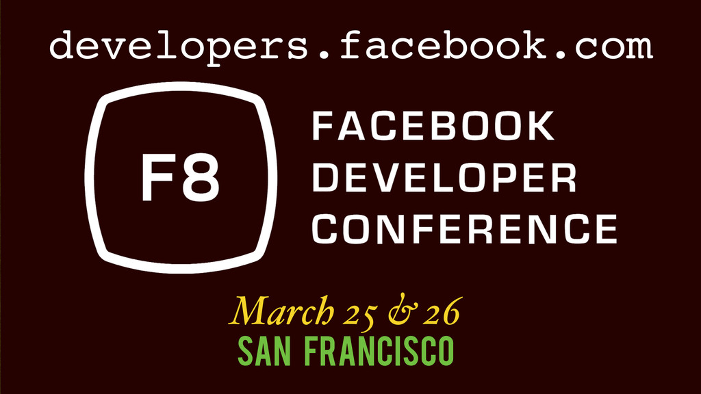 March 25 & 26 San Francisco developers.facebook...