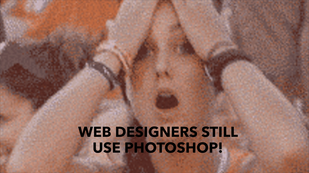 WEB DESIGNERS STILL 
