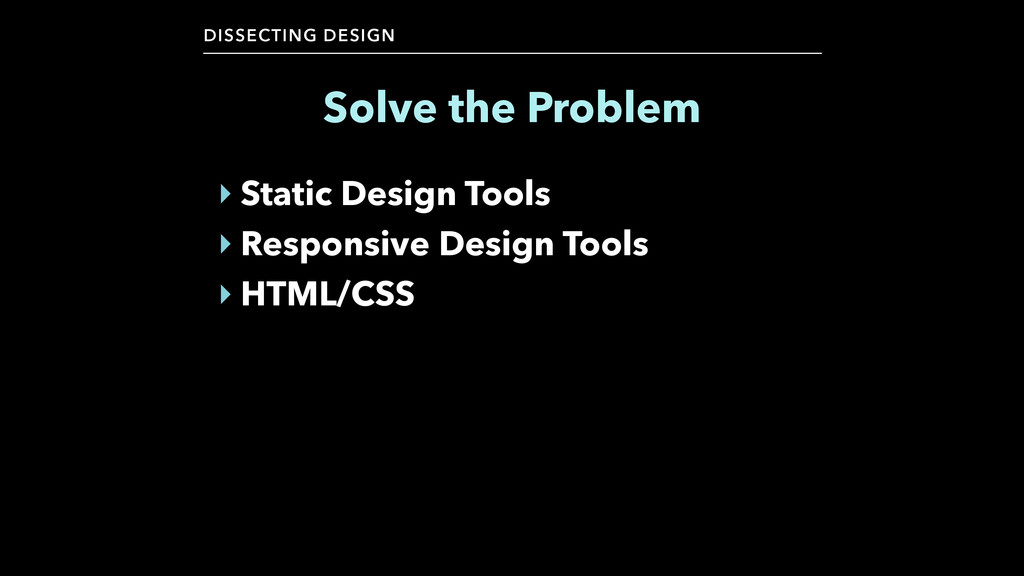 DISSECTING DESIGN ‣ Static Design Tools ‣ Respo...
