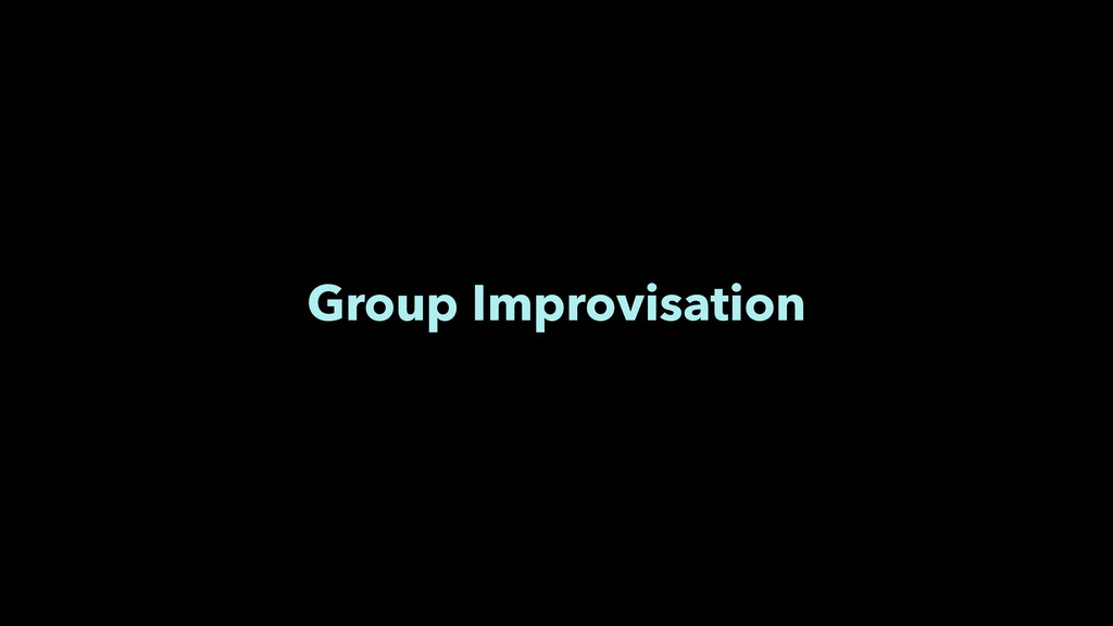 Group Improvisation