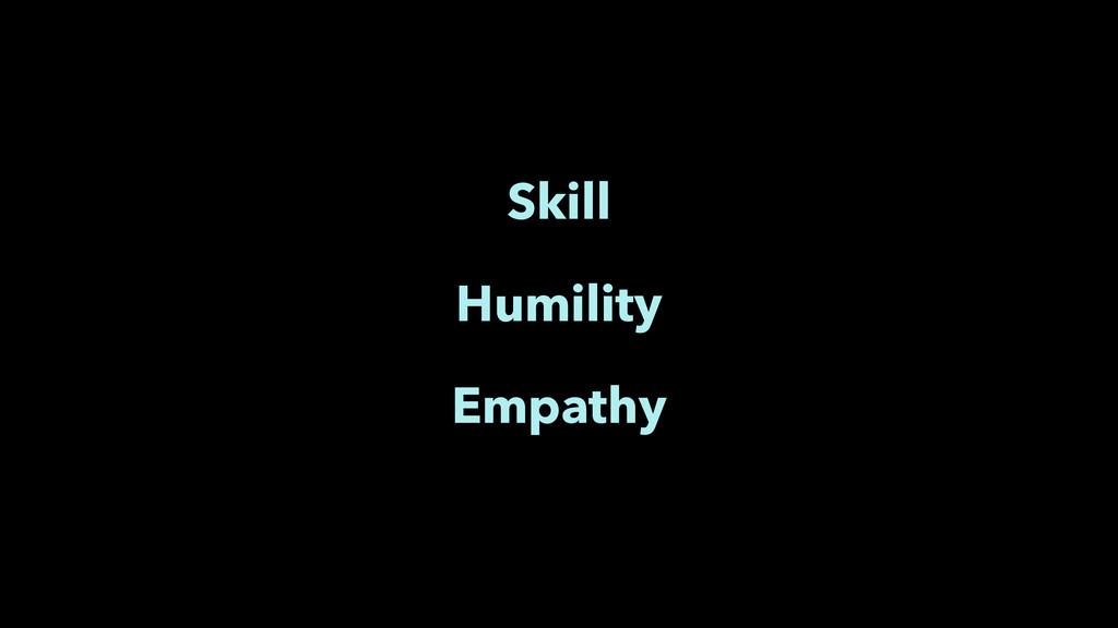 Skill Humility Empathy