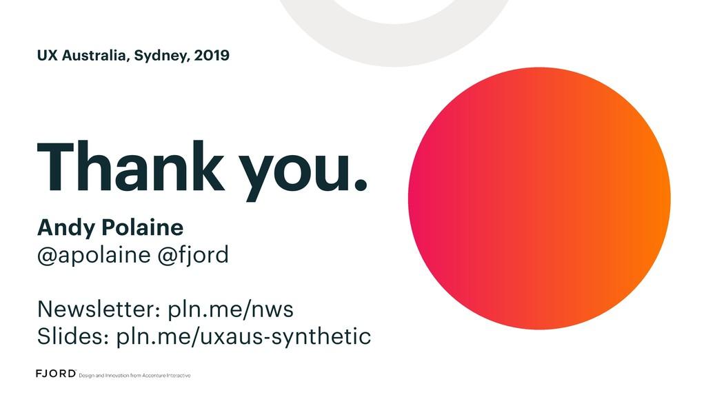 Thank you. Andy Polaine @apolaine @fjord Newsle...