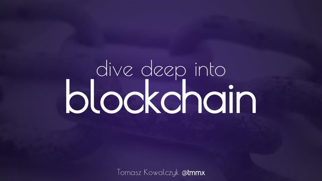 blockchain dive deep into Tomasz Kowalczyk @tmmx