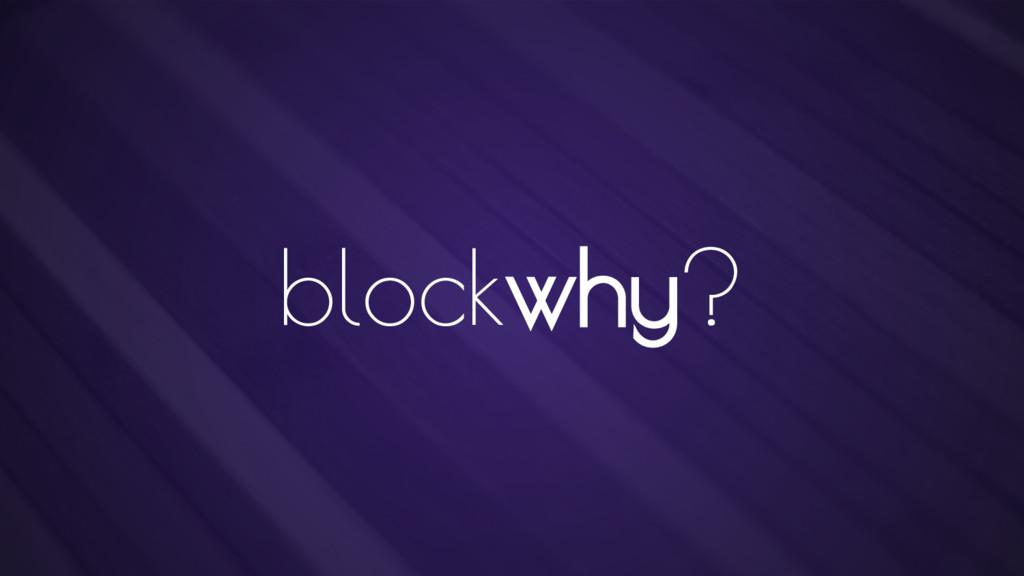 blockwhy?