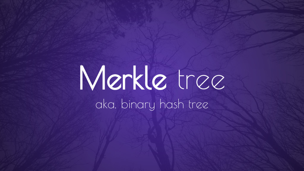 Merkle tree aka. binary hash tree