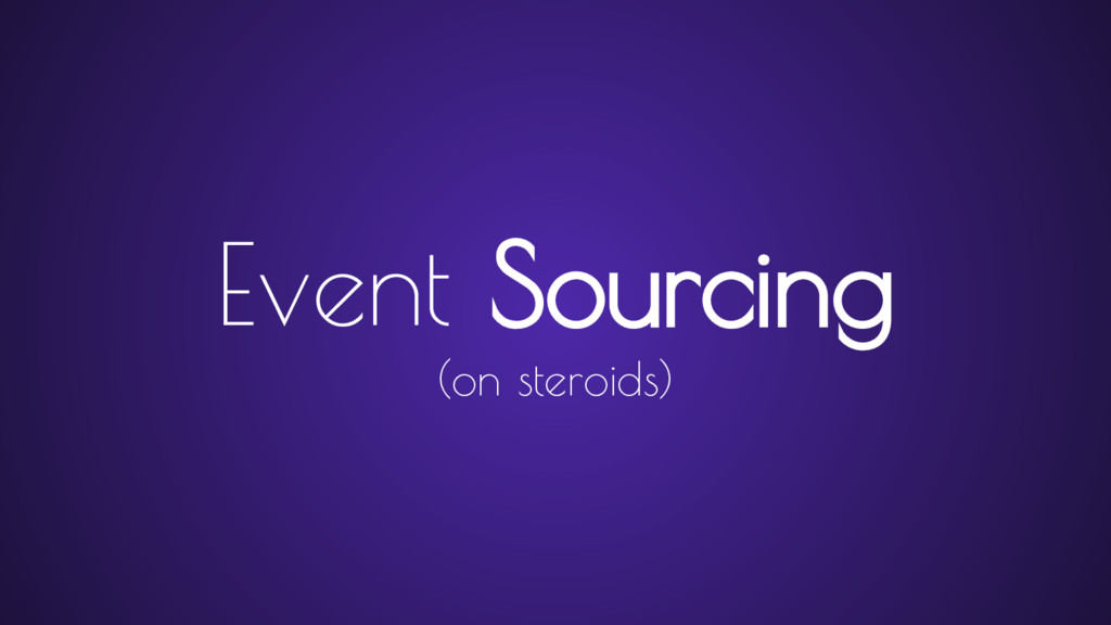 Event Sourcing (on steroids)