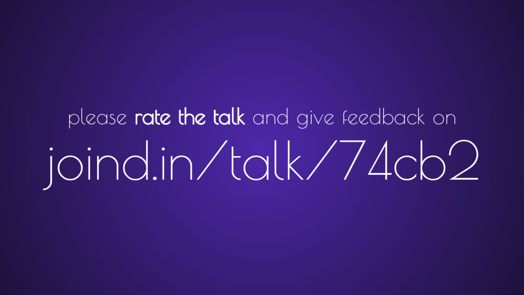 please rate the talk and give feedback on joind...