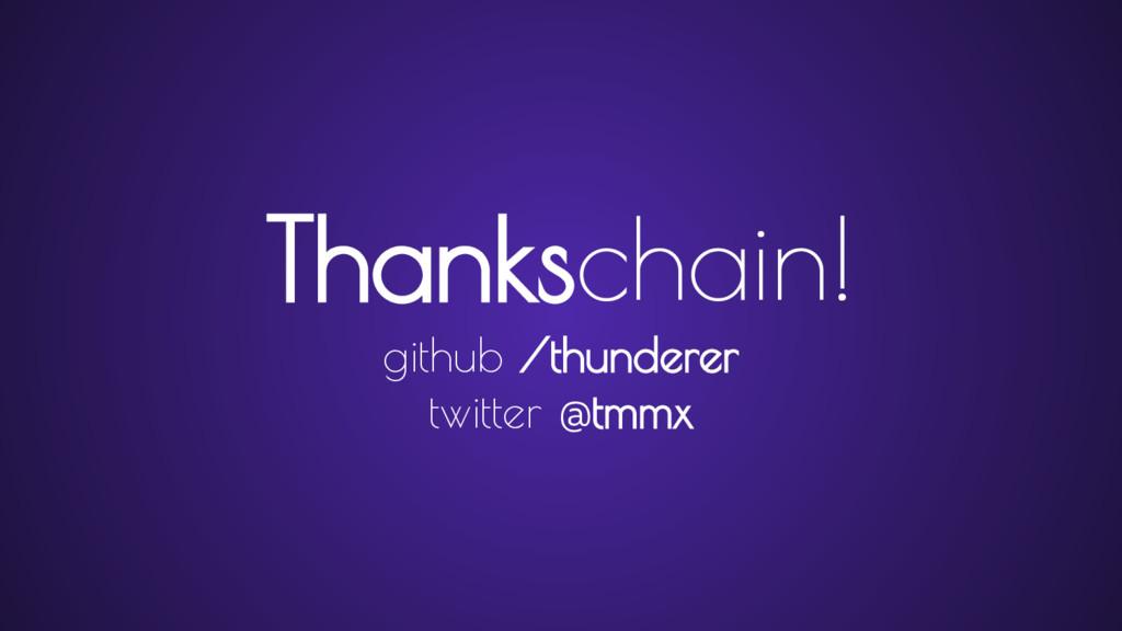 Thankschain! github /thunderer twitter @tmmx