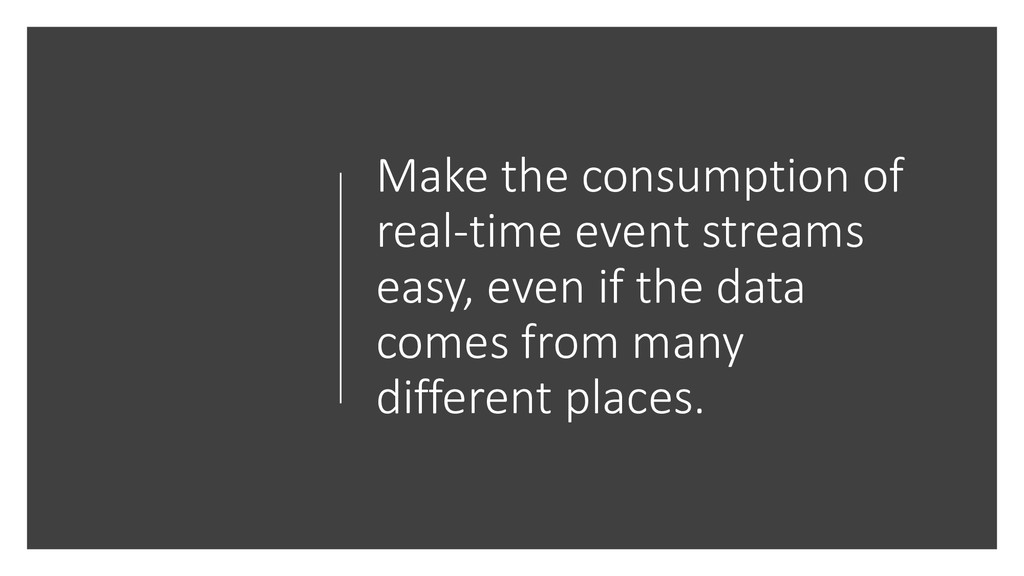Make the consumption of real-time event streams...