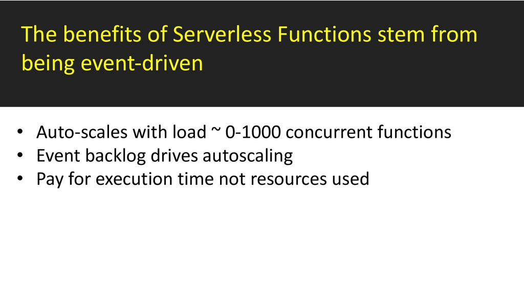The benefits of Serverless Functions stem from ...