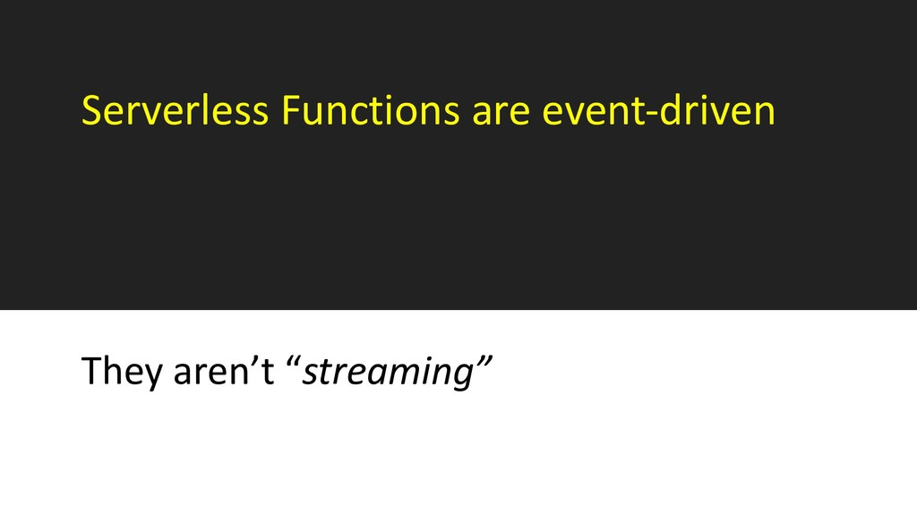 Serverless Functions are event-driven They aren...