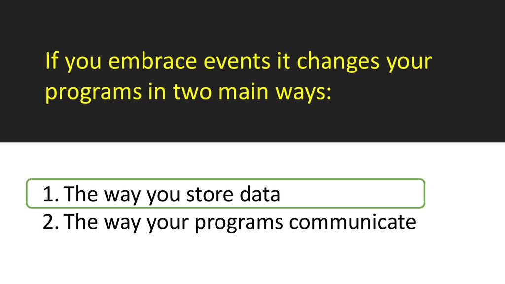 If you embrace events it changes your programs ...