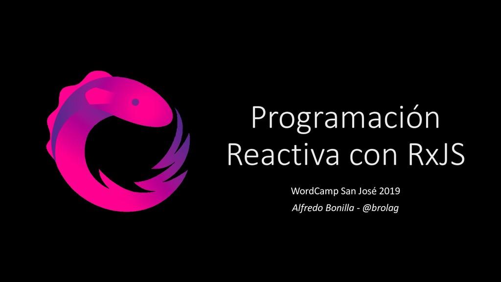 Programación Reactiva con RxJS WordCamp San Jos...