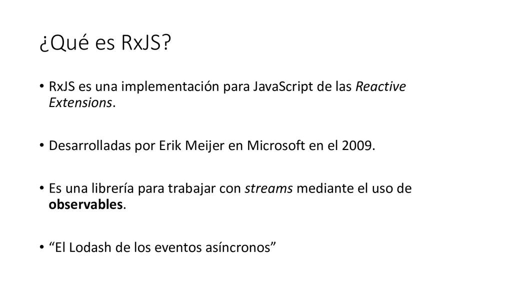 ¿Qué es RxJS? • RxJS es una implementación para...
