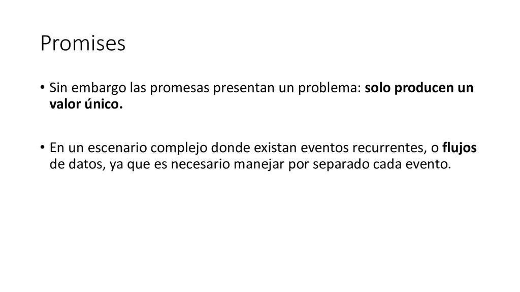 Promises • Sin embargo las promesas presentan u...