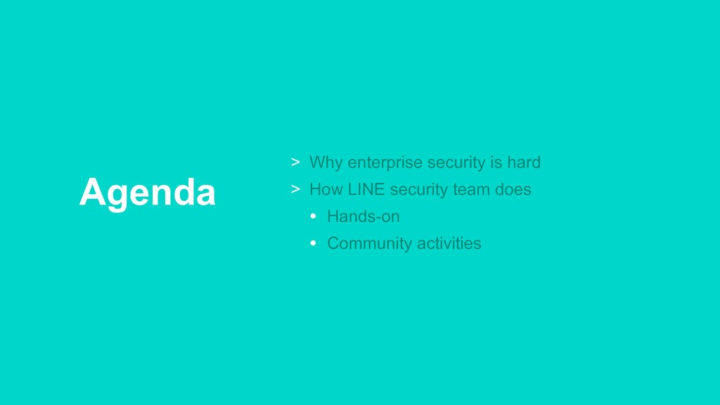 Agenda > Why enterprise security is hard > How ...
