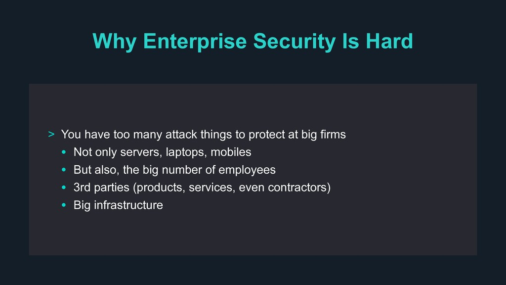 Why Enterprise Security Is Hard > You have too ...