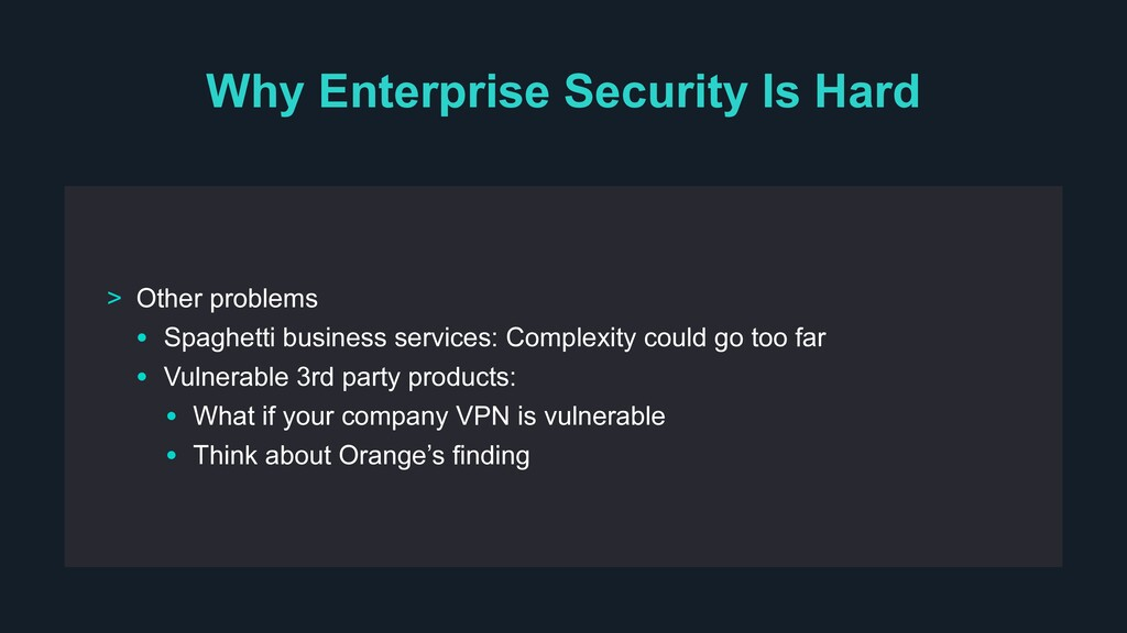 Why Enterprise Security Is Hard > Other problem...
