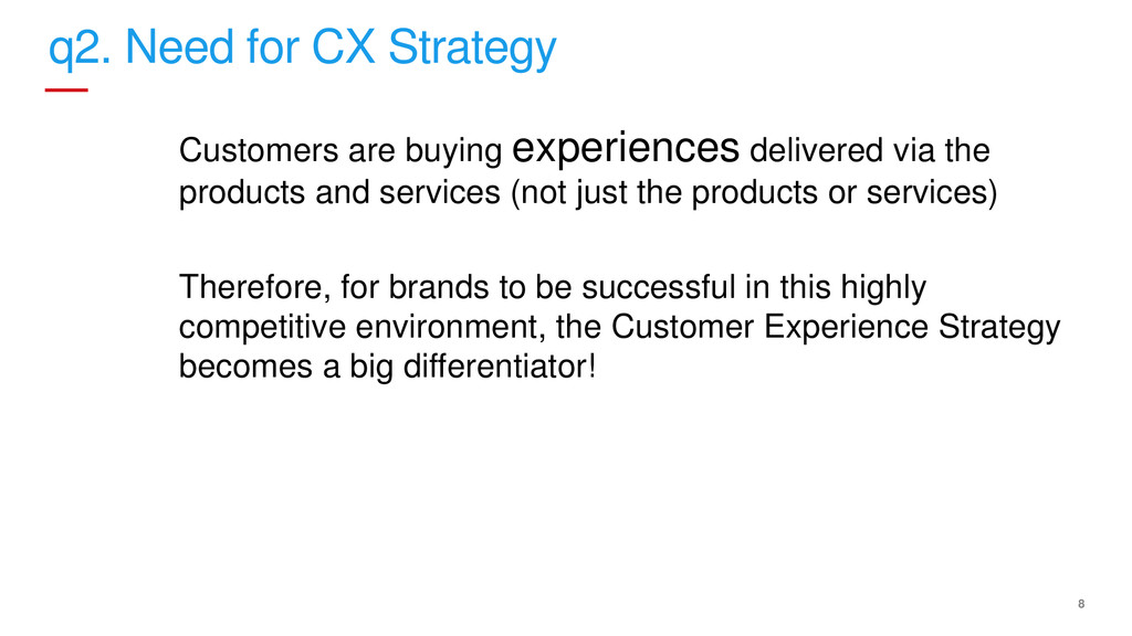 8 q2. Need for CX Strategy Customers are buying...