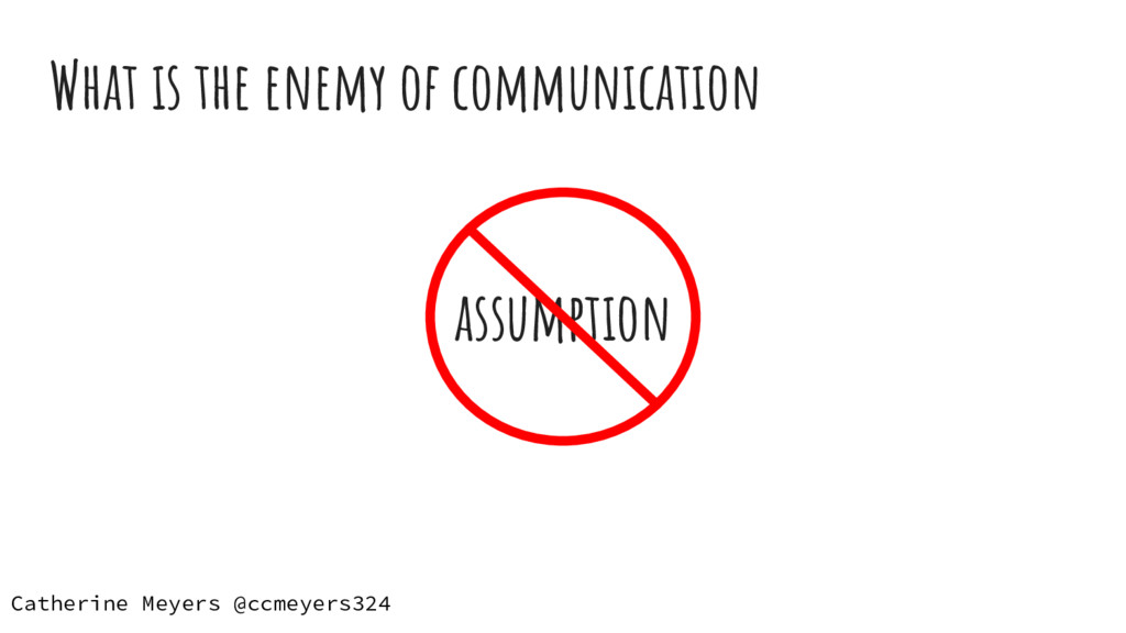 What is the enemy of communication assumption C...