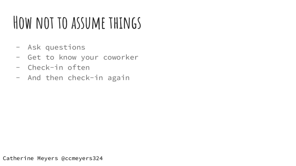 How not to assume things - Ask questions - Get ...