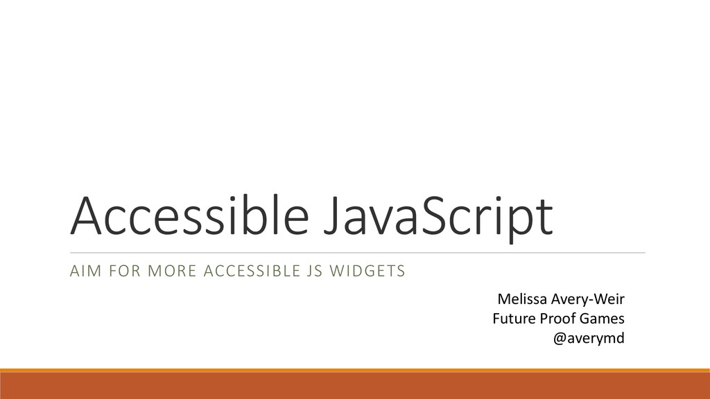 Accessible JavaScript AIM FOR MORE ACCESSIBLE J...