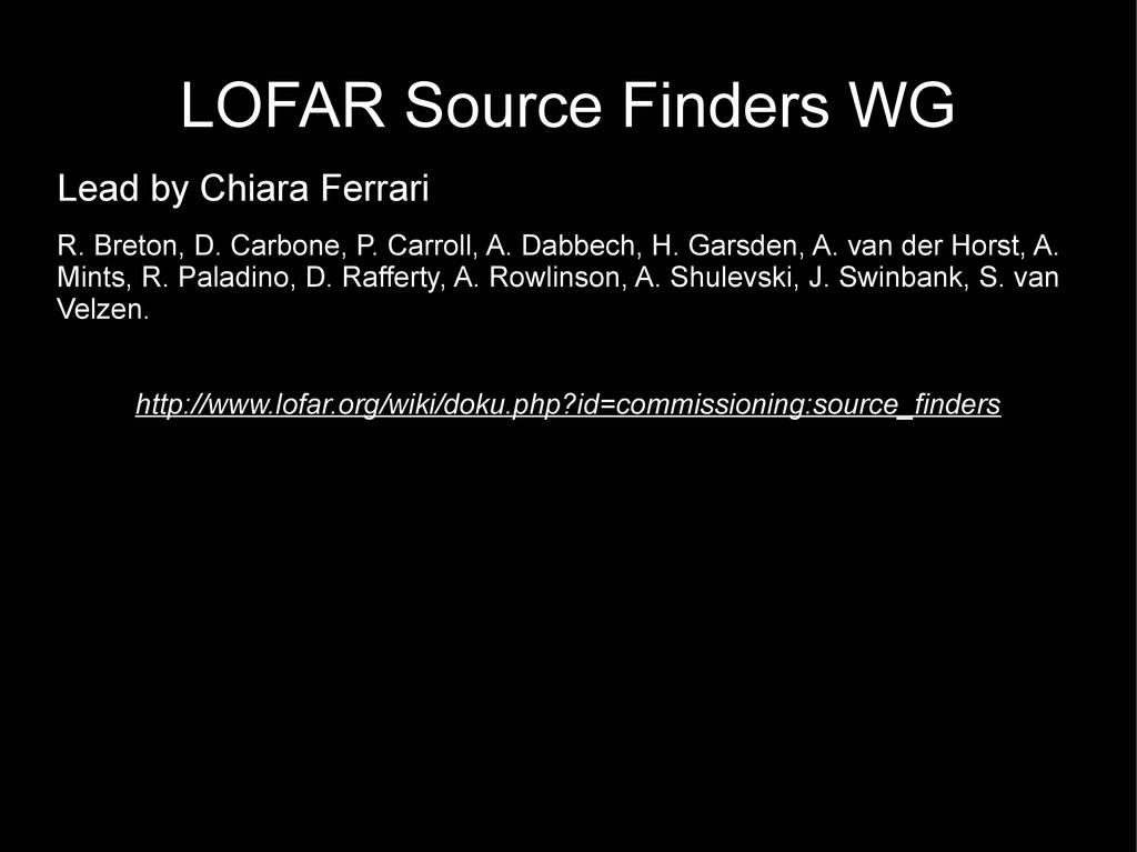 LOFAR Source Finders WG Lead by Chiara Ferrari ...